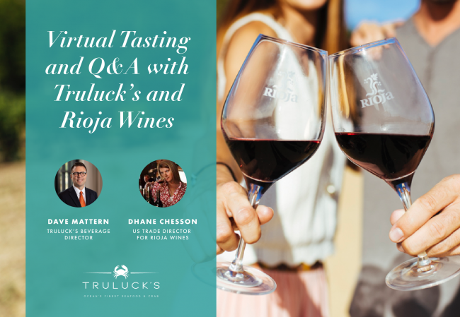 Virtual tasting and Q&A with Truluck's and Rioja wines. Dave Mattern, Truluck's Beverage Director. Dhane Chesson, US Trade Director for Rioja Wines. Truluck's Ocean's Finest Seafood & Crab.